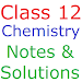 Class 12 Chemistry Notes And Solutions